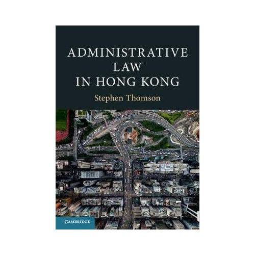 Administrative Law in Hong Kong by Stephen Thomson