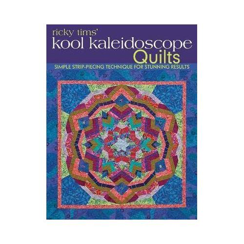 Ricky Tims Kool Kaleidoscope Quilts by Ricky Tims