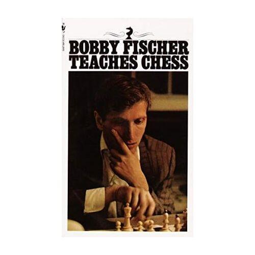 Bobby Fischer Teaches Chess by Bobby Fischer