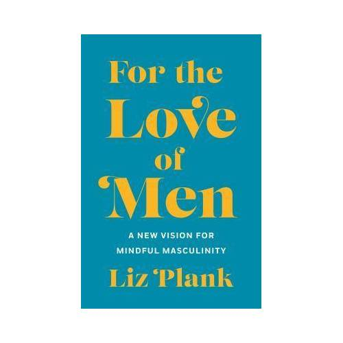 For the Love of Men by Liz Plank