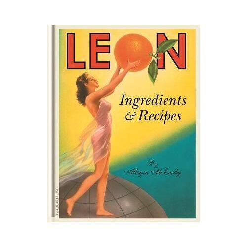 Leon: Ingredients & Recipes by Allegra McEvedy