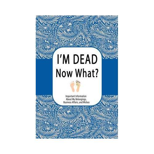 I'm Dead, Now What? by Life Story Publishing