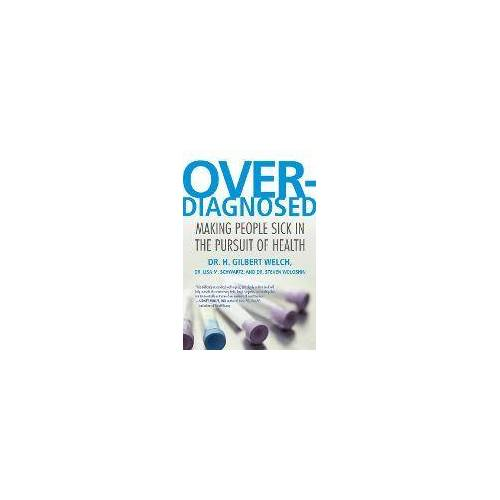 Overdiagnosed by H. Gilbert Welch