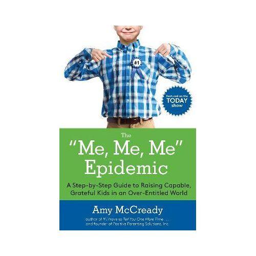 The Me, Me, Me Epidemic by Amy McCready