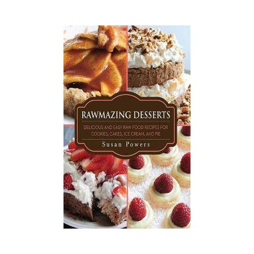 Rawmazing Desserts by Susan Powers