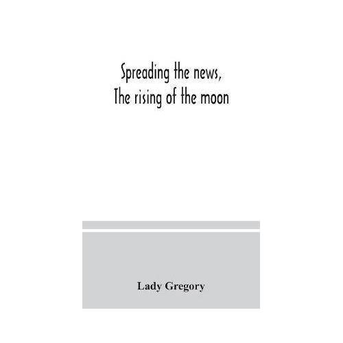 Spreading the news, The rising of the moon by Lady Gregory