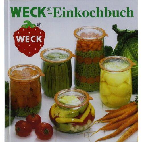 Weck -Einkochbuch: Anleitung zum richtigen und sicheren Einkochen