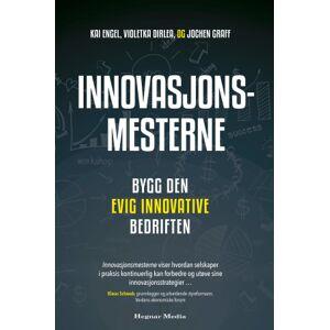 Innovasjonsmesterne, bygg den evig innovative bedriften, building the perpetually innovative company
