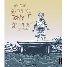 Erna Osland Bestem deg, Tony T, bestem deg!