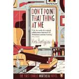 Dont Point That Thing at Me by Kyril Bonfiglioli