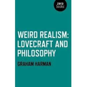 Weird Realism - Lovecraft and Philosophy by Graham Harman