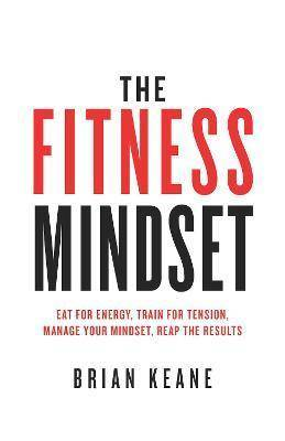 The Fitness Mindset by Brian Keane