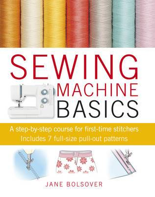 Sewing Machine Basics - A Step-by-Step Course for First-Time Stitchers