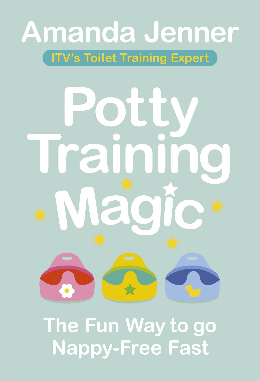 Potty Training Magic - The Fun Way to go Nappy-Free Fast