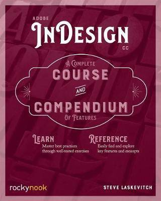 Adobe InDesign CC - A Complete Course and Compendium of Features