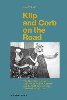 Klip and Corb on the Road - Dual Diaries & Legacies of August Klipstein and Le Corbusier - Eastern J