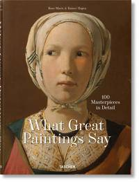 Hagen, Rainer & Rose-Marie What Great Paintings Say. 100 Masterpieces in Detail (3836577496)