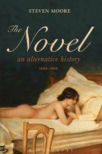 Moore, Steven The Novel: An Alternative History, 1600-1800 (144118869X)