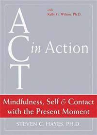 Hayes, Steven C. Mindfulness, Self, & Contact with the Present Moment (1572245301)