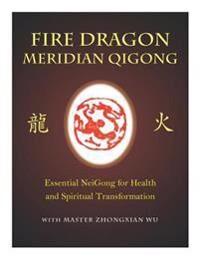 Wu, Zhongxian Fire Dragon Meridian Qigong (1848191111)