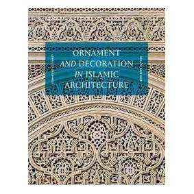 Clevenot, Dominique Ornament and Decoration in Islamic Architecture (0500343322)