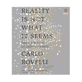 Rovelli, Carlo Reality Is Not What It Seems: The Journey to Quantum Gravity (1524749575)