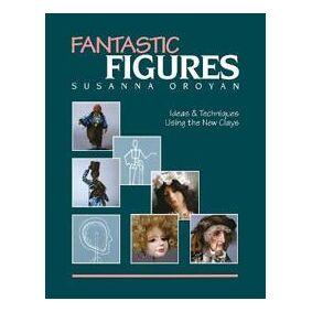 Oroyan, Susanna Fantastic Figures: Ideas & Techniques Using the New Clays (0914881000)