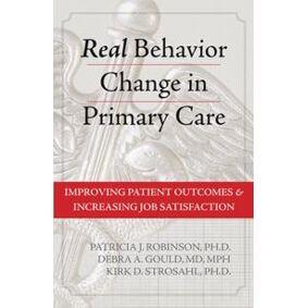 Robinson, Patricia J. Real Behavior Change in Primary Care (1572248335)