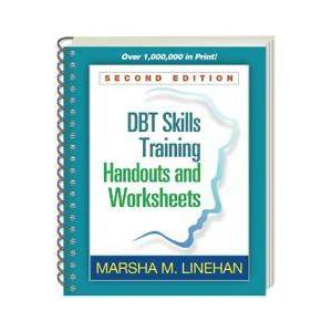 Linehan, Marsha M. DBT Skills Training Handouts and Worksheets, Second Edition (1572307811)