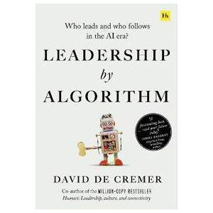 De Cremer David Leadership by Algorithm (0857198289)