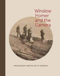 Goodyear Winslow Homer and the Camera: Photography and the Art of Painting (0300214553)