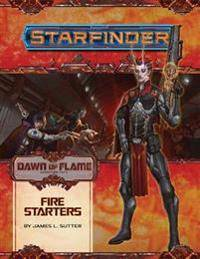 Sutter, James L. Starfinder Adventure Path: Fire Starters (Dawn of Flame 1 of 6) (1640781102)