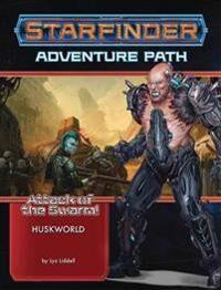 Liddell, Liz Starfinder Adventure Path: Huskworld (Attack of the Swarm! 3 of 6) (1640781633)