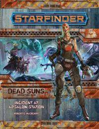 McCreary, Rob Starfinder Adventure Path: Incident at Absalom Station (Dead Suns 1 of 6) (1601259611)
