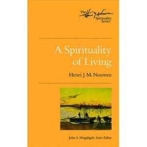 A Spirituality of Living by Henri J M Nouwen