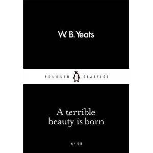 A Terrible Beauty Is Born by W. B. Yeats