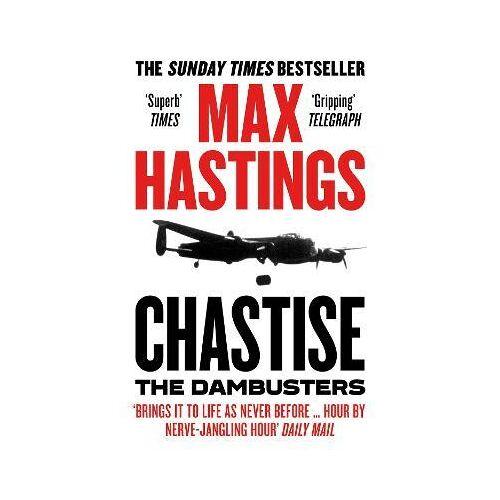 Max Hastings Chastise by Max Hastings