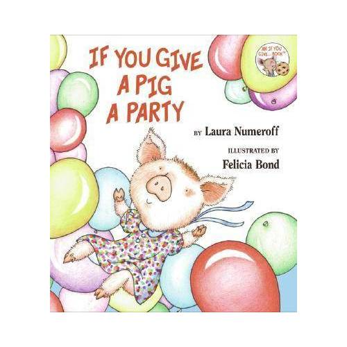 Laura Joffe Numeroff If You Give a Pig a Party by Laura Joffe Numeroff