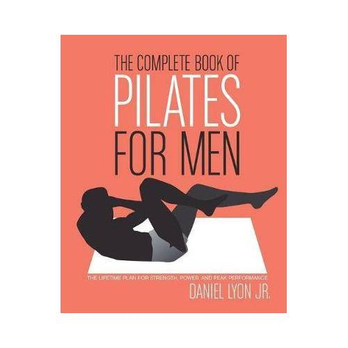 Daniel Lyon The Complete Book of Pilates for Men by Daniel Lyon