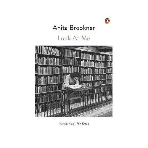 Anita Brookner Look At Me by Anita Brookner