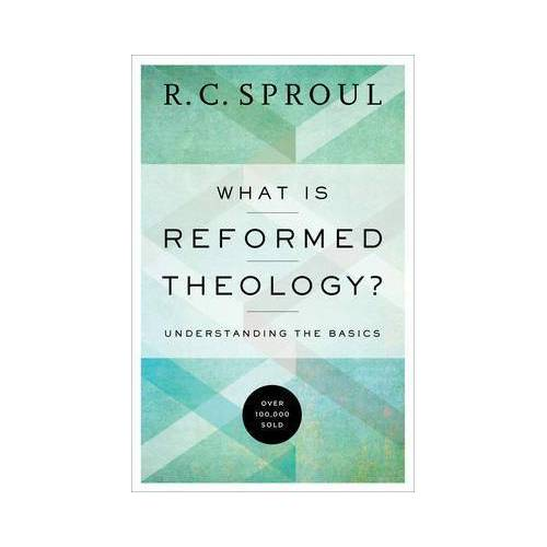 R. C. Sproul What Is Reformed Theology? by R. C. Sproul