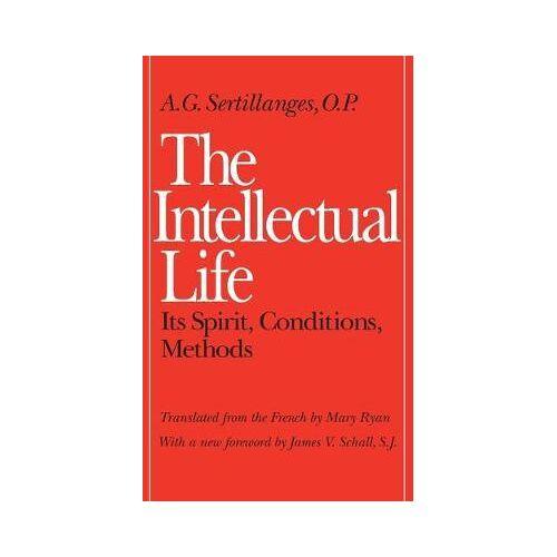 A.G. Sertillanges The Intellectual Life by A.G. Sertillanges