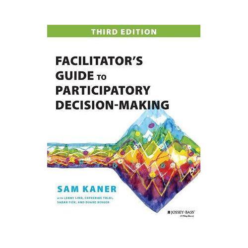 Sam Kaner Facilitator's Guide to Participatory Decision-Making by Sam Kaner
