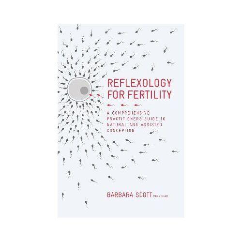 Barbara Scott Reflexology For Fertility by Barbara Scott