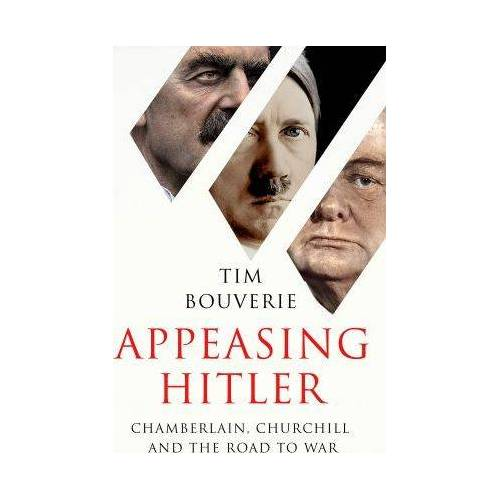 Tim Bouverie Appeasing Hitler by Tim Bouverie
