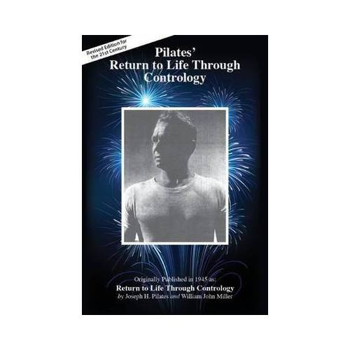 Joseph Hubertus Pilates Pilates' Return to Life Through Contrology by Joseph Hubertus Pilates