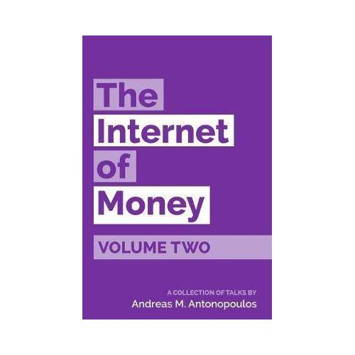 Andreas M Antonopoulos The Internet of Money Volume Two by Andreas M Antonopoulos
