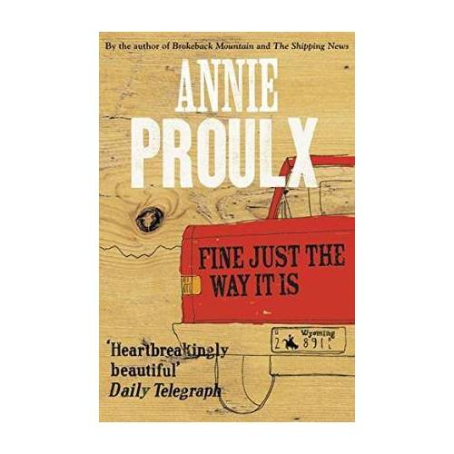 Annie Proulx Fine Just the Way It Is by Annie Proulx