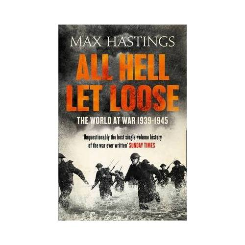 Max Hastings All Hell Let Loose by Max Hastings