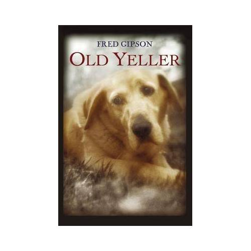 Fred Gipson Old Yeller by Fred Gipson